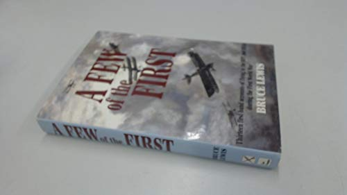 A FEW OF THE FIRST The True Stories of the Men who Flew in and before The First Wordl War
