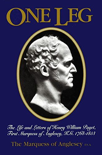 One-leg: Life and Letters of Henry William: Anglesey, George Charles