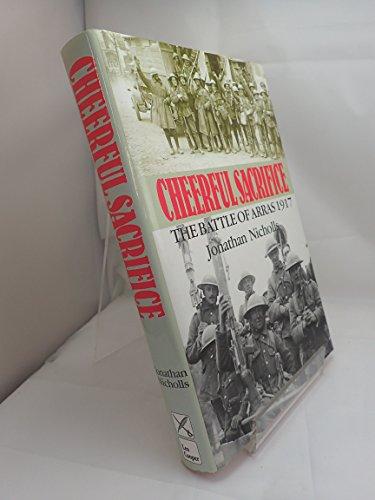 CHEERFUL SACRIFICE: The Battle of Arras, 1917: Nicholls, Jonathan