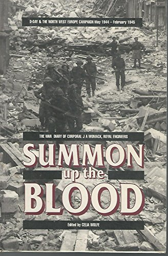 9780850525373: Summon Up the Blood: A Unique Record of D-Day and Its Aftermath: D Day and the NW Europe Campaign, May 1944 to February 1945 - The War Diary of Cpl.J.A.Womack, Royal Engineers