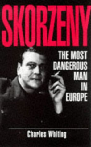 Skorzeny: The most dangerous man in Europe: Whiting, Charles