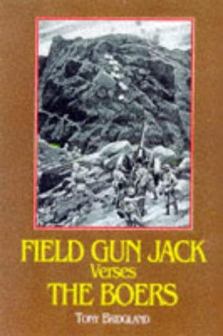 Field Gun Jack Versus the Boers: The Royal Navy in South Africa 1899-1900: Tony Bridgland
