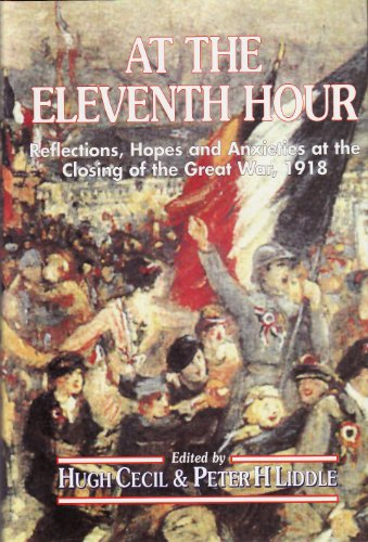 At the Eleventh Hour: Reflections, Hopes and Anxieties at the Closing of the Great War, 1918 (9780850526097) by Hugh Cecil; Peter H. Liddle