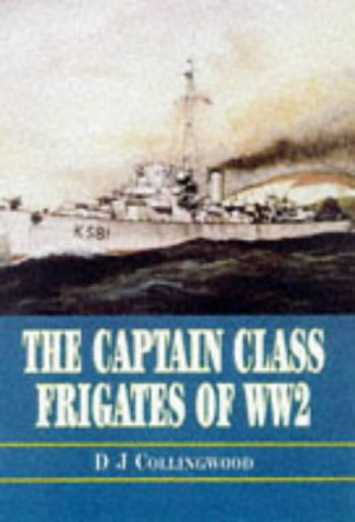 The Captain Class Frigates in the Second World War --An Operational History of the American-Built ...
