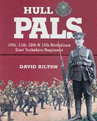 9780850526349: Hull Pals: 10th, 11th, 12th and 13th (Service) Battalions of the East Yorkshire Regiment - A History of the 92nd Infantry Brigade, 31st Division, 1914-19