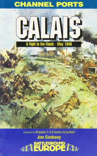 9780850526479: Calais: A Fight to the Finish - May 1940 (Battleground Europe)