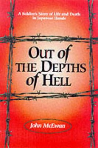 Out of the Depths of Hell : A Soldier's Story of Life and Death in Japanese Hands