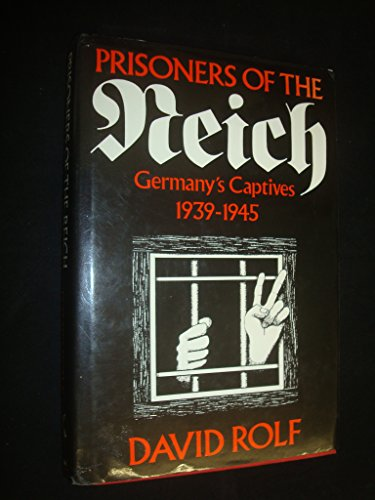 Prisoners of the Reich: Germany's Captives 1939-1945: David Rolf