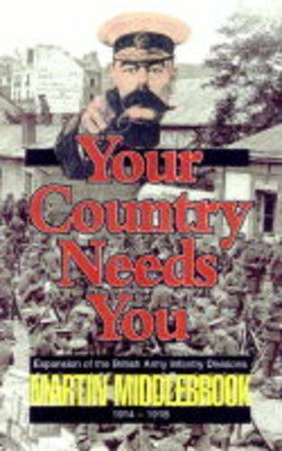 9780850527094: Your Country Needs You!: Expansion of the British Army Infantry Divisions 1914-1918