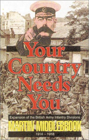 9780850527117: Your Country Needs You!: Expansion of the British Army Infantry Divisions 1914-1918