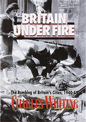 Britain under Fire : The Bombing of Britain's Cities, 1940-1945