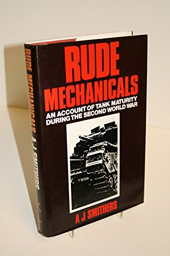 9780850527223: Rude Mechanicals: Account of Tank Maturity During the Second World War
