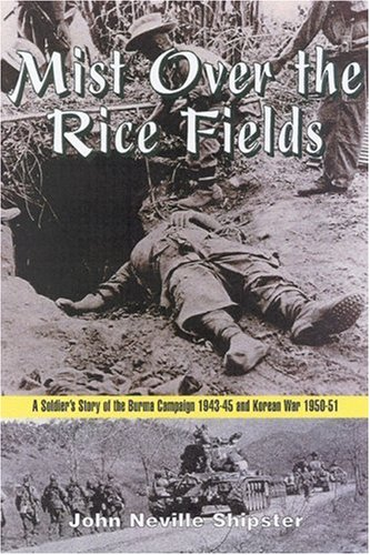 9780850527421: Mist over the Rice Fields: A Soldier's Story of the Burma Campaign 1943-45 and Korean War 1950-51