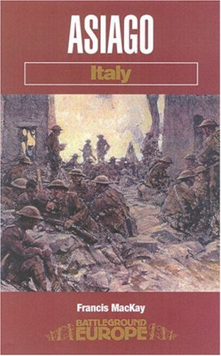 Asiago: Italy (Battleground Europe): Francis MacKay
