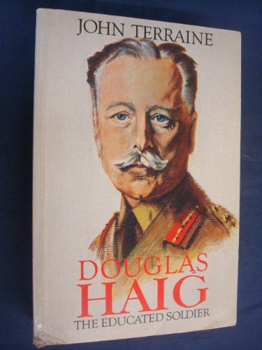 9780850527629: Douglas Haig: The Educated Soldier