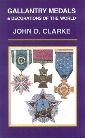 Gallantry Medals & Decorations of the World: Clarke, John