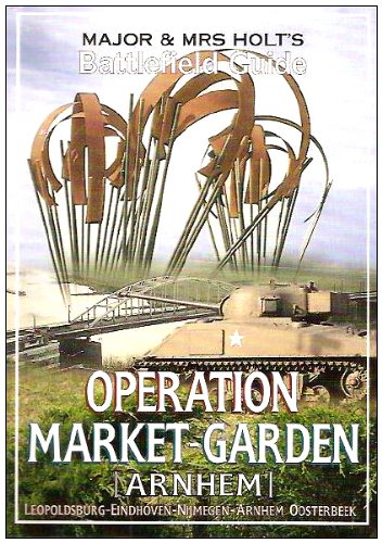 9780850527858: Major and Mrs Holt's Battlefield Guide Operation Market Garden: Leopoldsville to Arnhem