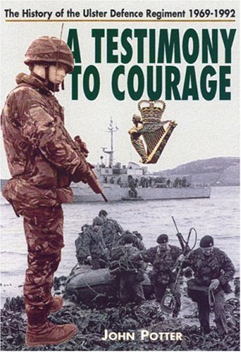 9780850528190: Testimony to Courage: The History of the Ulster Defence Regiment 1969-1992