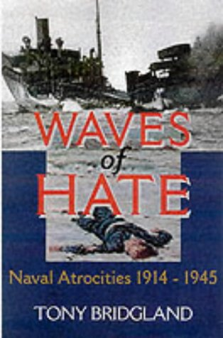 WAVES OF HATE. Naval Attrocities of the Second World War.