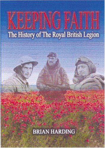 Keeping Faith: The History Of The Royal British Legion (HARDBACK FIRST EDITION, FIRST PRINTING SI...