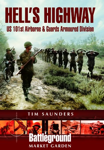 Hell's Highway: Us 101st Airborne & Guards Armoured Division. Battleground Europe, Market Garden.