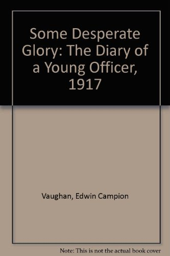 9780850528404: Some Desperate Glory: The Diary of a Young Officer, 1917