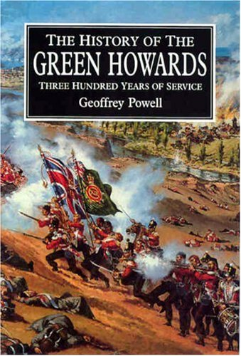 9780850528572: HISTORY OF THE GREEN HOWARDS,THE: Three Hundred Years of Service