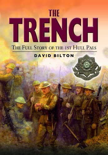 The Trench: The Full Story of the 1st Hull Pals: A History of the 10th (1st Hull) Battalion, East...