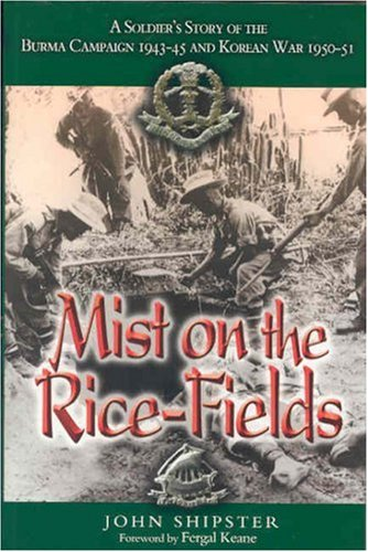 9780850528749: MIST ON THE RICE-FIELDS: A Soldier's Story of the Burma Campaign 1943 - 1045 and Korean War 1950-51