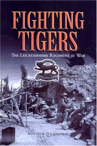 Fighting Tigers: Epic Actions of The Royal Leicestershire Regiment.