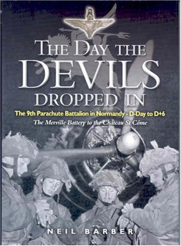 9780850529241: The Day the Devils Dropped in: The 9th Parachute Battalion in Normandy D-Day to D+6 : The Merville Battery to the Chateau st Come
