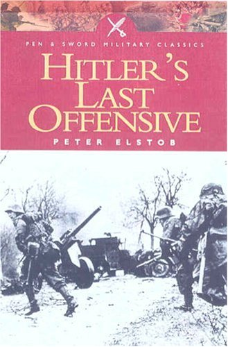 9780850529845: Hitler's Last Offensive (Pen and Sword Military Classics)