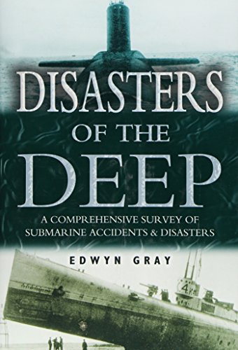 Disasters of the Deep : A Comprehensive Survey of Submarine Accidents & Disasters.