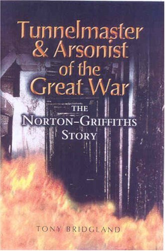 9780850529951: Tunnelmaster and Arsonist of the Great War: The Norton-Griffiths Story