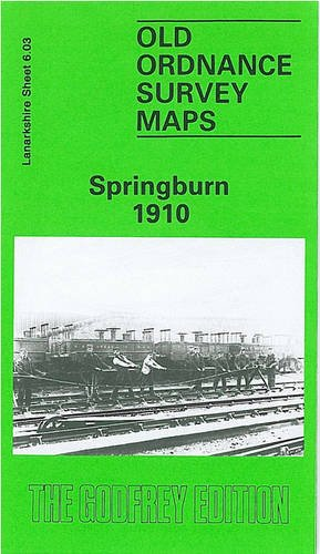 Springburn 1910: Lanarkshire Sheet 6.03 (Old O.S. Maps of Glasgow) (9780850540758) by [???]