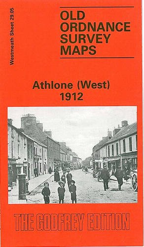 Athlone (West) 1912: Westmeath Sheet 29.05 (Old O.S. Maps of County Westmeath) (9780850547344) by [???]