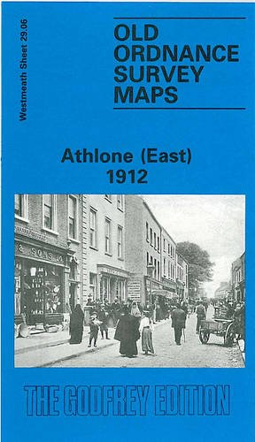Athlone (East) 1912: Westmeath Sheet 29.06 (Old O.S. Maps of County Westmeath) (9780850547351) by [???]