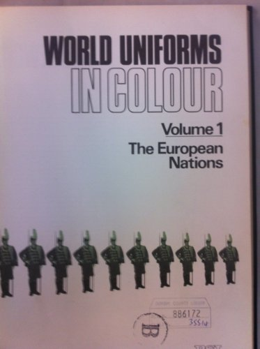 World Uniforms in Colour: Volume 1, The European Nations --Badges, Ranks, Regimental and Corps ...