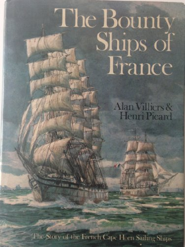 Bounty ships of France, The: the story of the French Cape Horn sailing ships: Villiers, Alan and ...