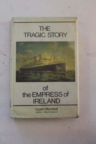 The Tragic Story of the Empress of Ireland: Marshall,Logan
