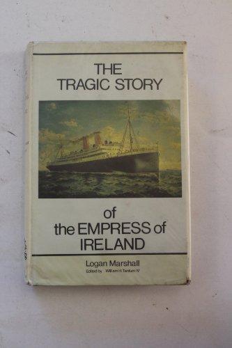 The Tragic Story of the Empress of Ireland: Marshall,Logan