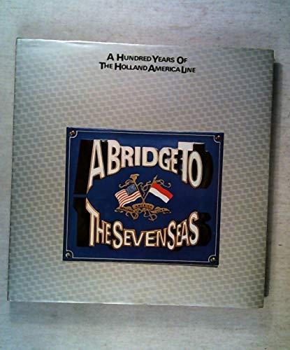 Bridge to the Seven Seas: Hundred Years of the Holland America Line: Schaap, Dick & Schaap,Dick