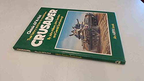 9780850591941: Classic Armoured Fighting Vehicles: Crusader No. 1: Their History and How to Model Them (Classic AFVs ; no. 1)