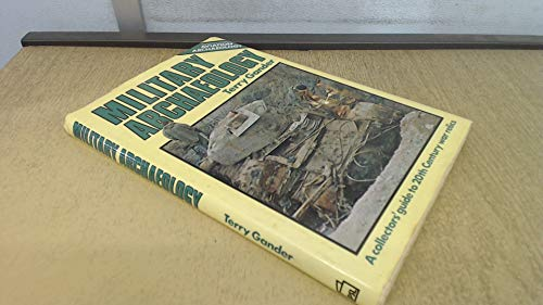 Military Archaeology: A Collector's Guide to 20th Century War Relics.: Gander, Terry.