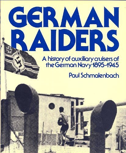 German Raiders: A History of a Auxiliary Cruisrts of the German Navy 1895-19645