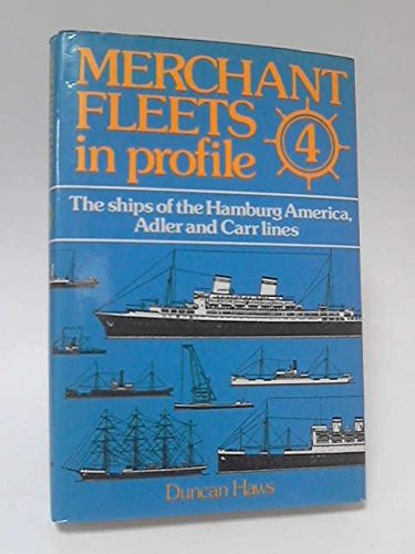 The ships of the Hamburg America, Adler, and Carr lines. (Merchant fleets in profile) (9780850593976) by Duncan Haws