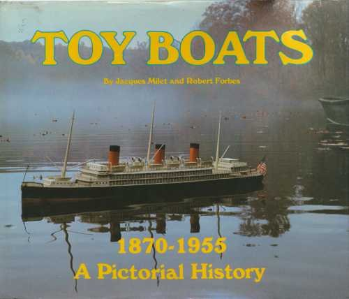 Toy Boats 1870-1955. A Pictorial History. From: Milet, Jacques; Forbes,