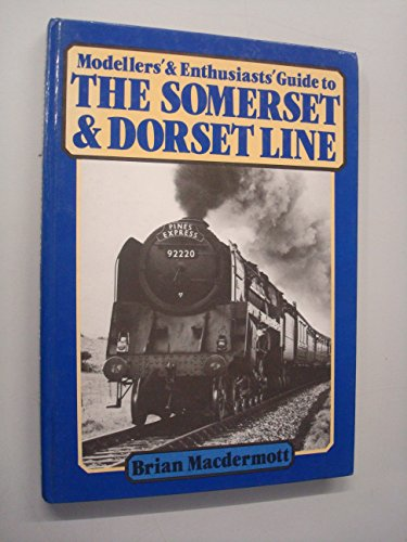 MODELLERS' & ENTHUSIASTS' GUIDE TO THE SOMERSET & DORSET LINE