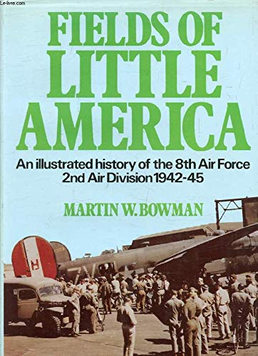 9780850596441: Fields of Little America: An illustrated history of the 8th Air Force 2nd Air Division 1942-45