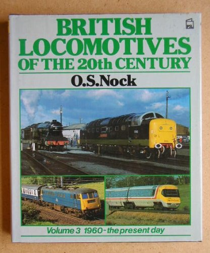 British Locomotives of the 20th Century: 1960-the Present Day v. 3: Nock, O. S.